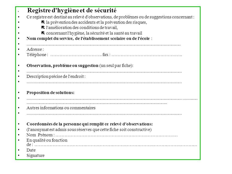 Registre d'hygiène et de sécurité Ce registre est destiné au relevé d'observations, de problèmes ou de suggestions concernant : la prévention des acci