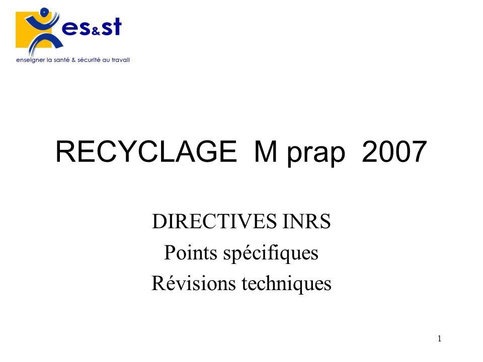 1 RECYCLAGE M prap 2007 DIRECTIVES INRS Points spécifiques Révisions techniques