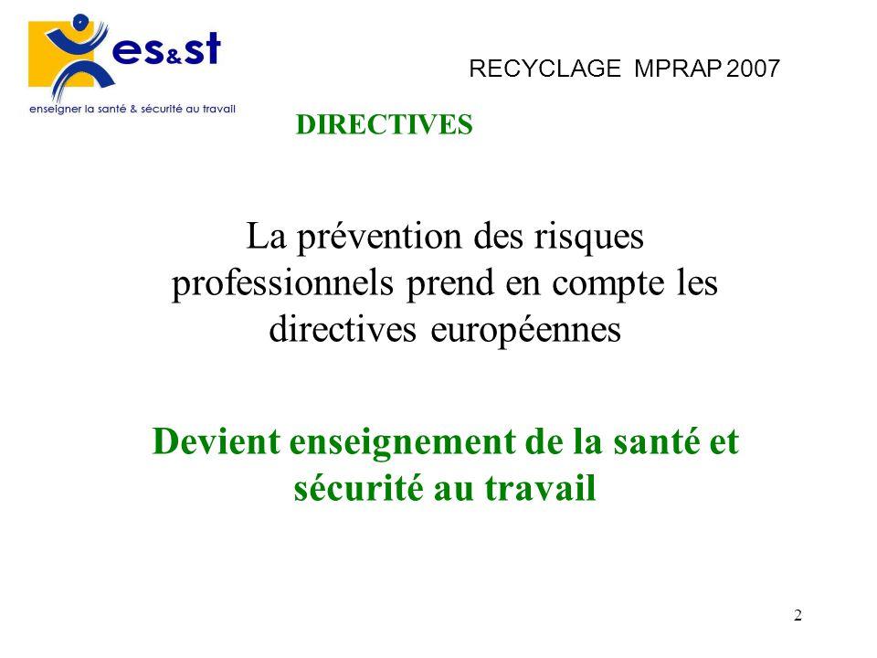 2 RECYCLAGE MPRAP 2007 La prévention des risques professionnels prend en compte les directives européennes Devient enseignement de la santé et sécurit