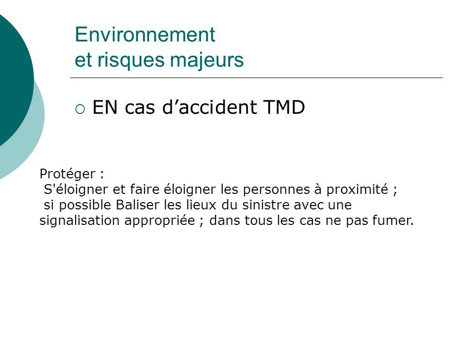 EN cas daccident TMD Protéger : S'éloigner et faire éloigner les personnes à proximité ; si possible Baliser les lieux du sinistre avec une signalisat