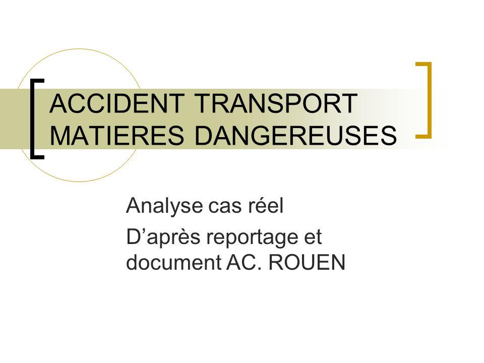 ACCIDENT TRANSPORT MATIERES DANGEREUSES Analyse cas réel Daprès reportage et document AC. ROUEN