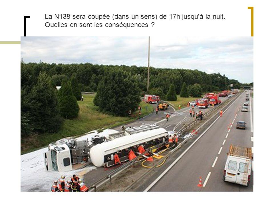 La N138 sera coupée (dans un sens) de 17h jusqu à la nuit. Quelles en sont les conséquences ?