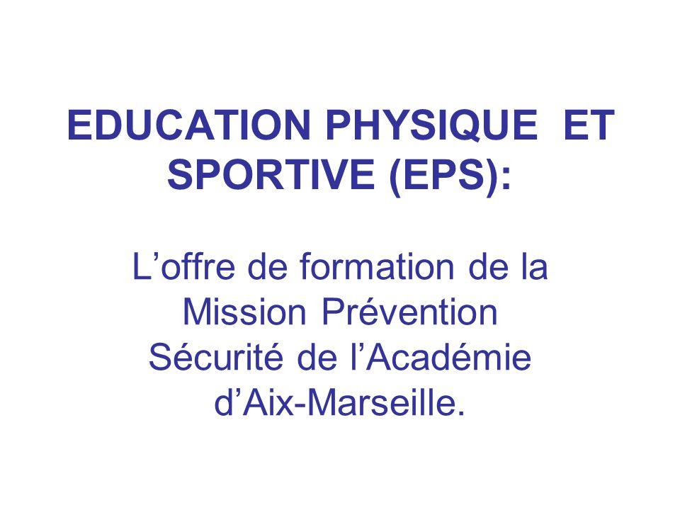 EDUCATION PHYSIQUE ET SPORTIVE (EPS): Loffre de formation de la Mission Prévention Sécurité de lAcadémie dAix-Marseille.