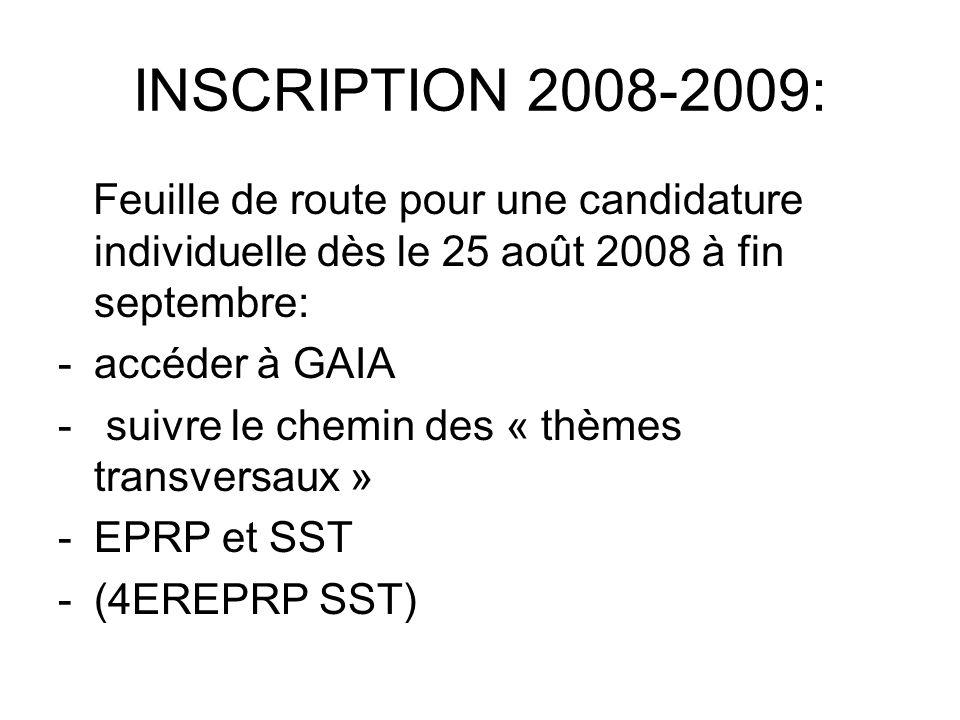 INSCRIPTION 2008-2009: Feuille de route pour une candidature individuelle dès le 25 août 2008 à fin septembre: -accéder à GAIA - suivre le chemin des