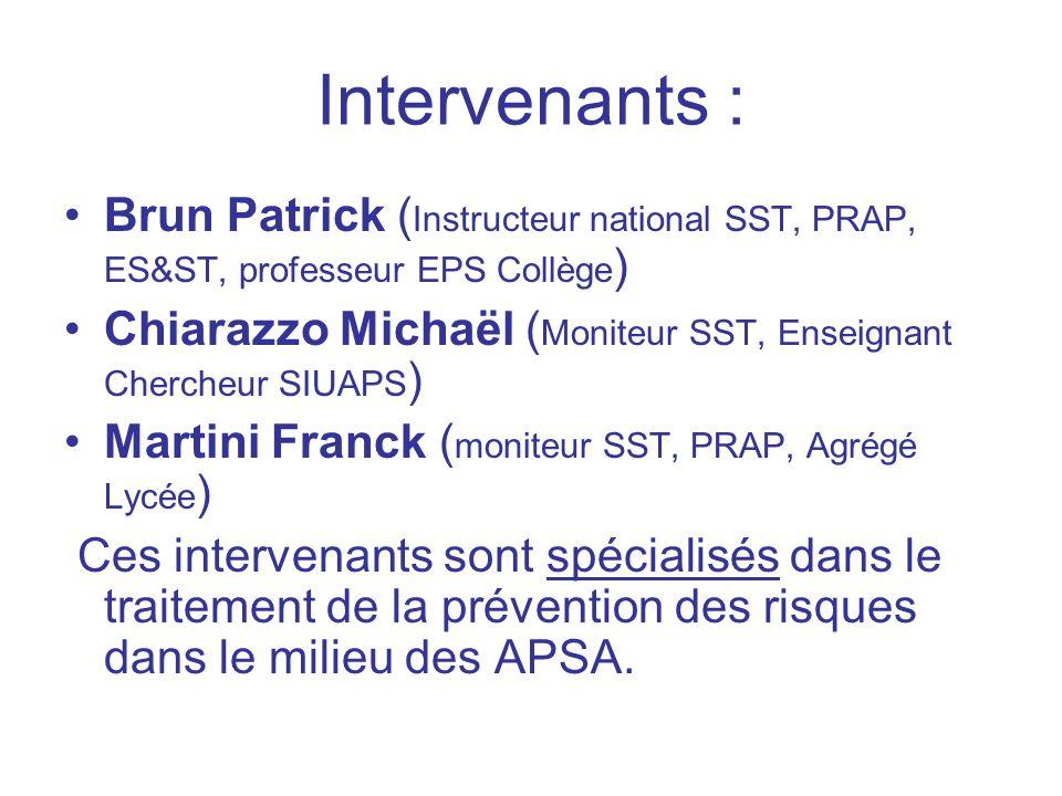 Intervenants : Brun Patrick ( Instructeur national SST, PRAP, ES&ST, professeur EPS Collège ) Chiarazzo Michaël ( Moniteur SST, Enseignant Chercheur S