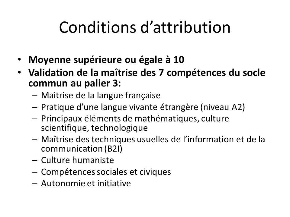 Conditions dattribution Moyenne supérieure ou égale à 10 Validation de la maîtrise des 7 compétences du socle commun au palier 3: – Maitrise de la lan
