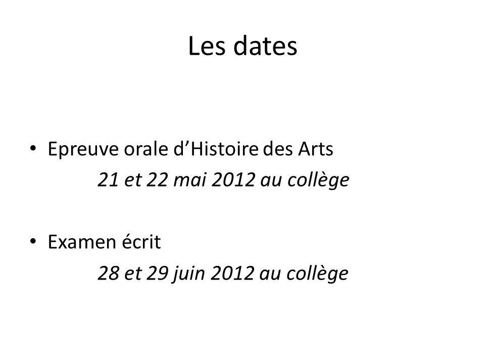 Les dates Epreuve orale dHistoire des Arts 21 et 22 mai 2012 au collège Examen écrit 28 et 29 juin 2012 au collège