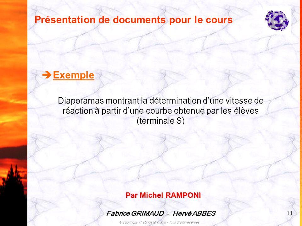 Fabrice GRIMAUD - Hervé ABBES © copyright - Fabrice Grimaud - tous droits réservés 11 Présentation de documents pour le cours Exemple Diaporamas montr