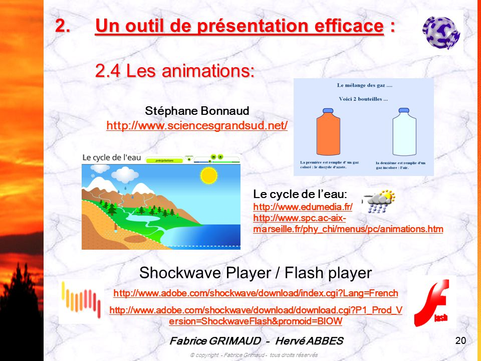 Fabrice GRIMAUD - Hervé ABBES © copyright - Fabrice Grimaud - tous droits réservés 20 2.U n outil de présentation efficace : 2.4 Les animations: Shock