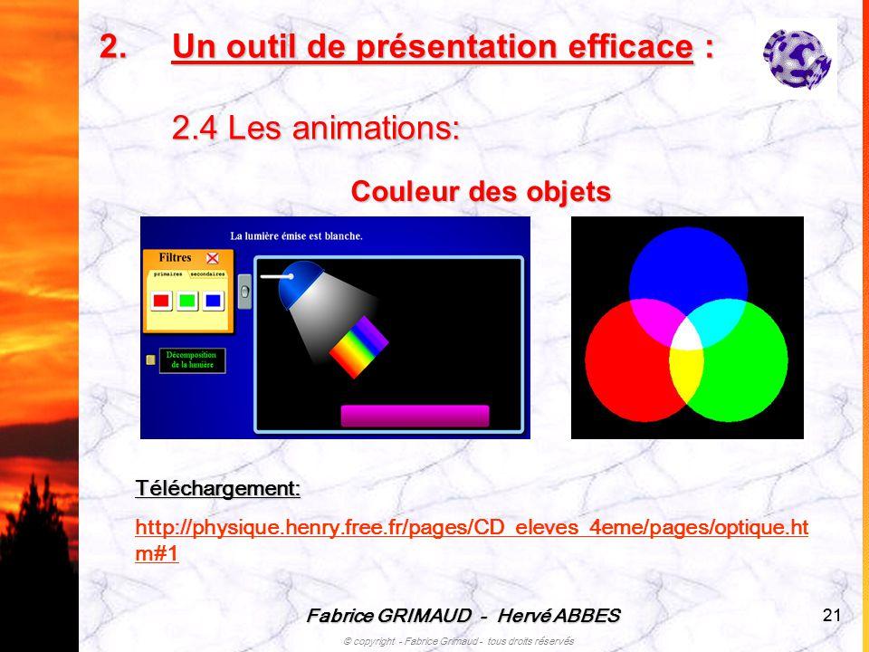 Fabrice GRIMAUD - Hervé ABBES © copyright - Fabrice Grimaud - tous droits réservés 21 Couleur des objets 2.U n outil de présentation efficace : 2.4 Le
