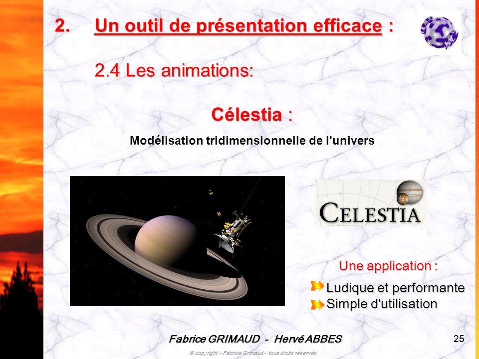 Fabrice GRIMAUD - Hervé ABBES © copyright - Fabrice Grimaud - tous droits réservés 25 Célestia : Modélisation tridimensionnelle de l'univers Une appli