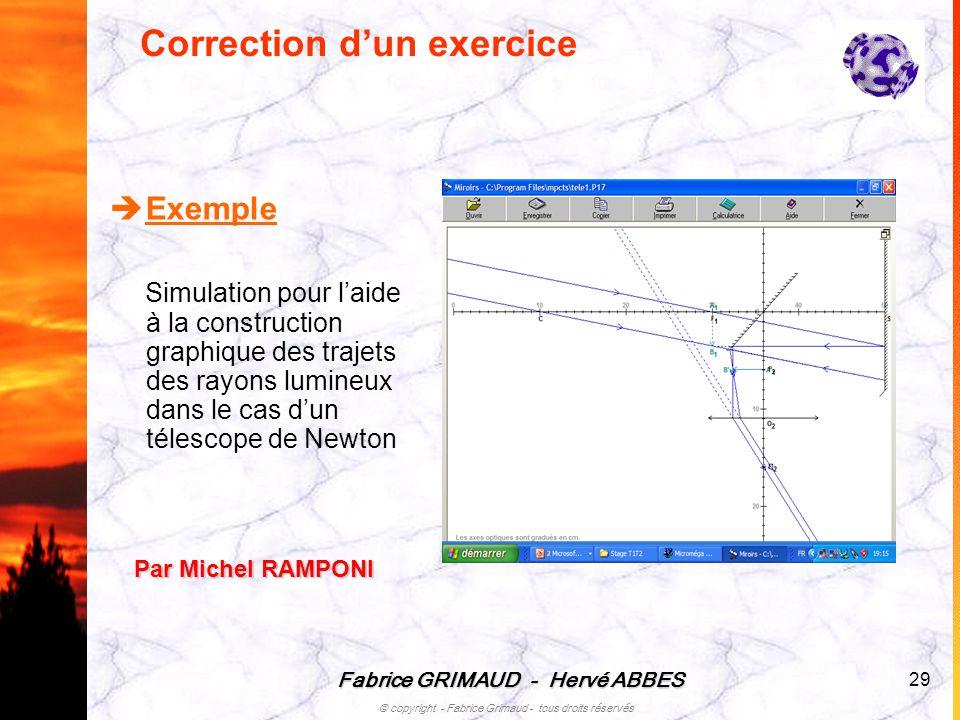 Fabrice GRIMAUD - Hervé ABBES © copyright - Fabrice Grimaud - tous droits réservés 29 Correction dun exercice Exemple Simulation pour laide à la const