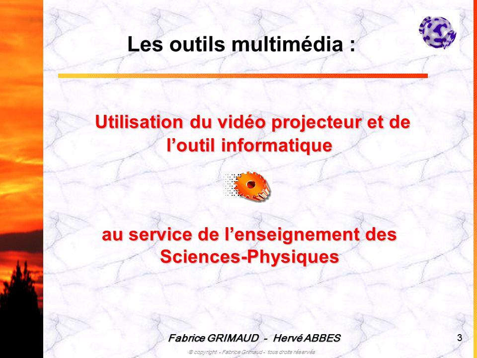 Fabrice GRIMAUD - Hervé ABBES © copyright - Fabrice Grimaud - tous droits réservés 33 Utilisation du vidéo projecteur et de loutil informatique au ser