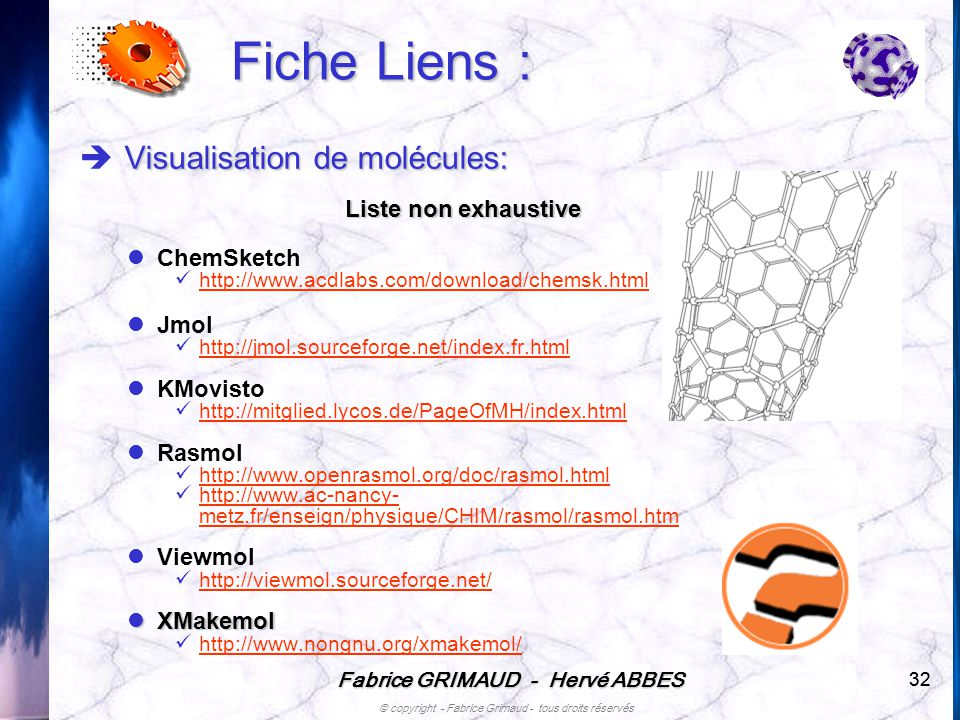 Fabrice GRIMAUD - Hervé ABBES © copyright - Fabrice Grimaud - tous droits réservés 32 Fiche Liens : Visualisation de molécules: Liste non exhaustive C