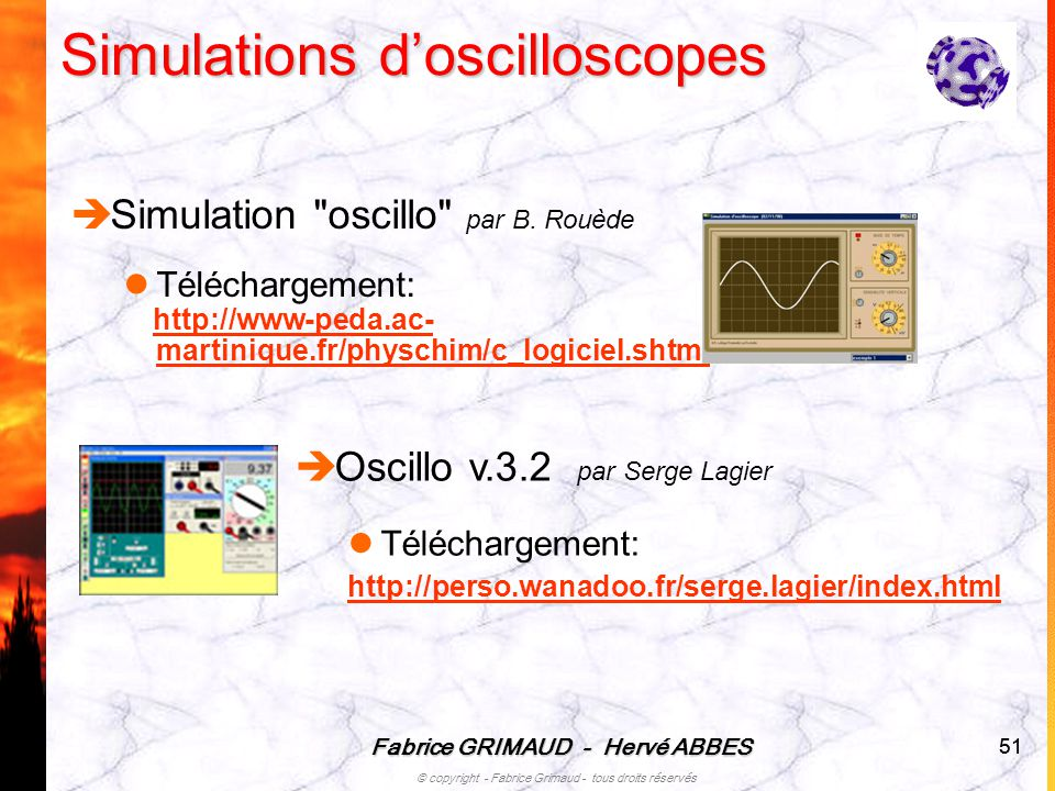 Fabrice GRIMAUD - Hervé ABBES © copyright - Fabrice Grimaud - tous droits réservés 51 Simulations doscilloscopes Simulation