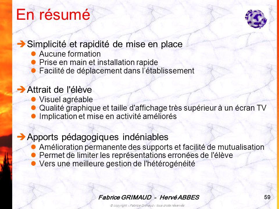 Fabrice GRIMAUD - Hervé ABBES © copyright - Fabrice Grimaud - tous droits réservés 59 En résumé Simplicité et rapidité de mise en place Aucune formati