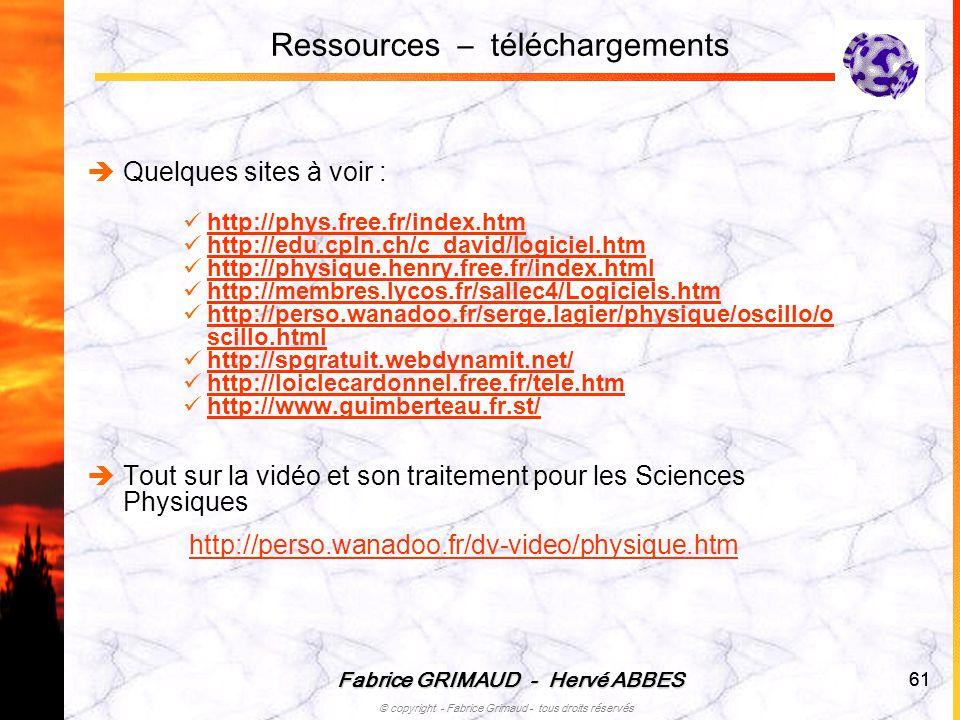 Fabrice GRIMAUD - Hervé ABBES © copyright - Fabrice Grimaud - tous droits réservés 61 Quelques sites à voir : http://phys.free.fr/index.htm http://edu