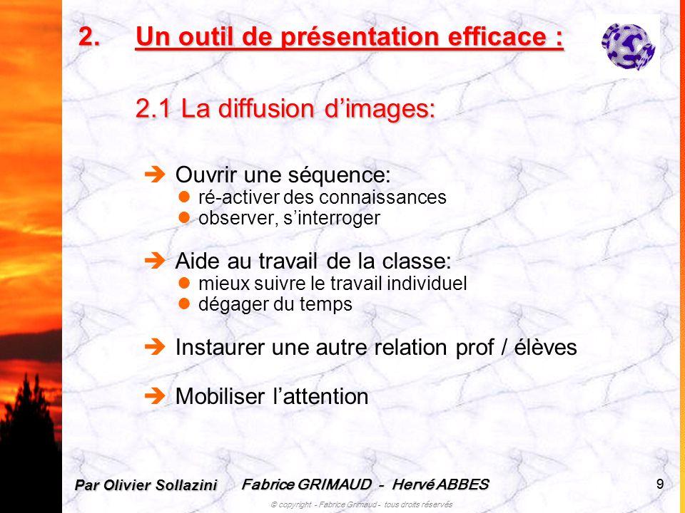 Fabrice GRIMAUD - Hervé ABBES © copyright - Fabrice Grimaud - tous droits réservés 99 2.Un outil de présentation efficace : 2.1 La diffusion dimages: