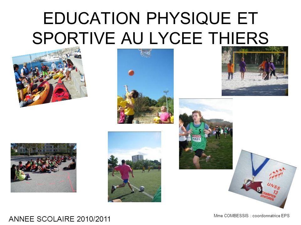 EDUCATION PHYSIQUE ET SPORTIVE AU LYCEE THIERS ANNEE SCOLAIRE 2010/2011 Mme COMBESSIS : coordonnatrice EPS