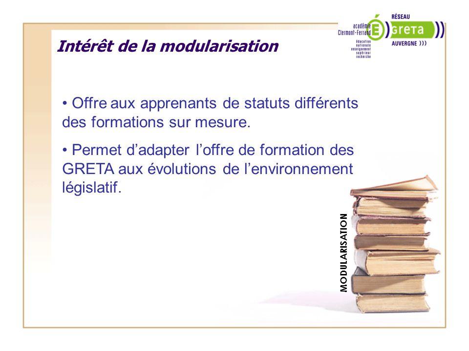Intérêt de la modularisation MODULARISATION Offre aux apprenants de statuts différents des formations sur mesure. Permet dadapter loffre de formation