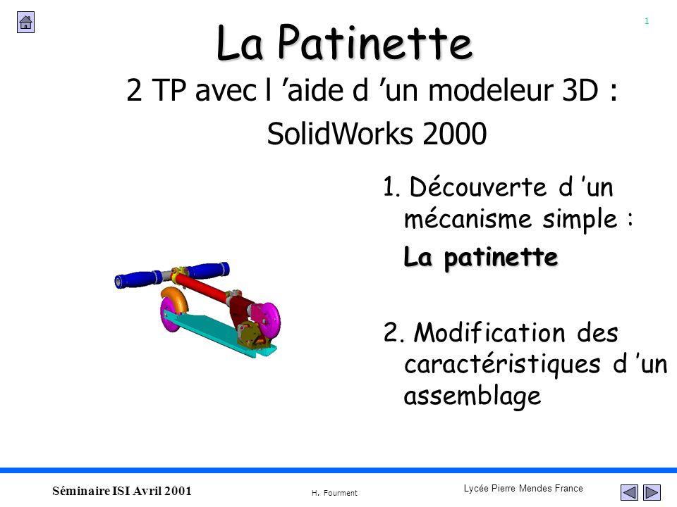 1 Lycée Pierre Mendes France H. Fourment Séminaire ISI Avril 2001 La Patinette 2 TP avec l aide d un modeleur 3D : SolidWorks 2000 1. Découverte d un