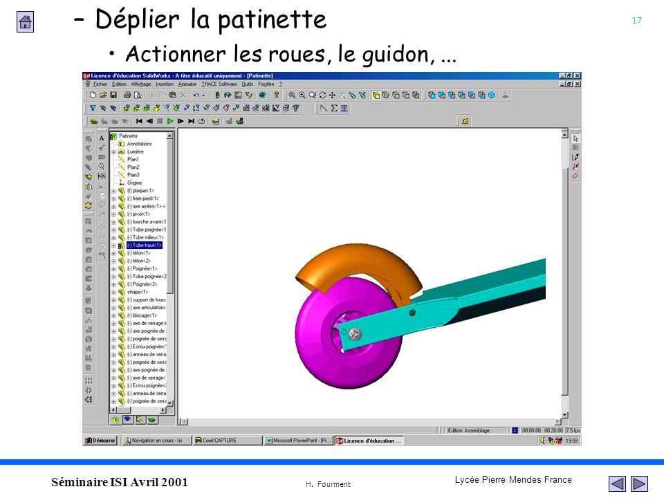 17 Lycée Pierre Mendes France H. Fourment Séminaire ISI Avril 2001 Actionner les roues, le guidon,... –Déplier la patinette
