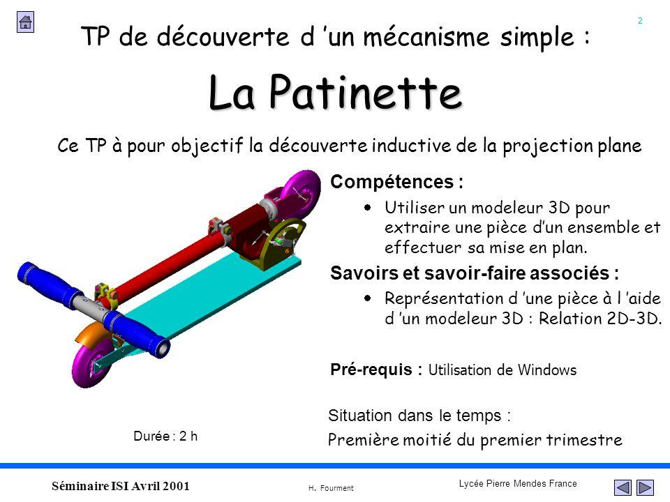 2 Lycée Pierre Mendes France H. Fourment Séminaire ISI Avril 2001 La Patinette TP de découverte d un mécanisme simple : Ce TP à pour objectif la décou