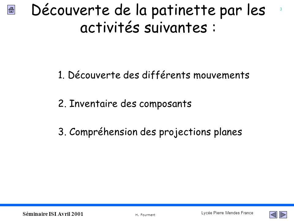 3 Lycée Pierre Mendes France H. Fourment Séminaire ISI Avril 2001 Découverte de la patinette par les activités suivantes : 1. Découverte des différent