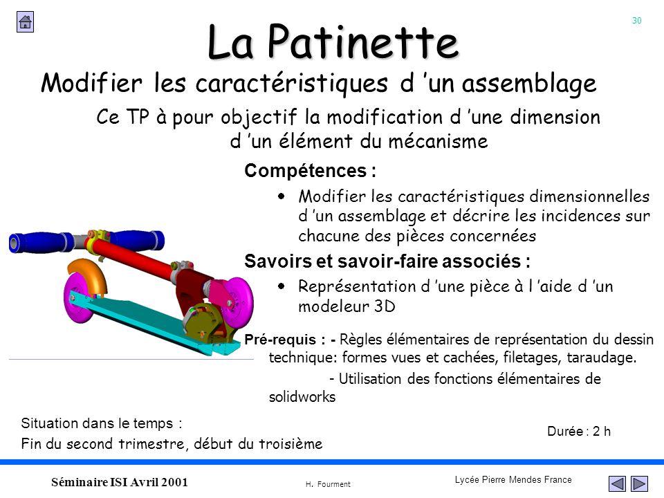 30 Lycée Pierre Mendes France H. Fourment Séminaire ISI Avril 2001 La Patinette Modifier les caractéristiques d un assemblage Ce TP à pour objectif la