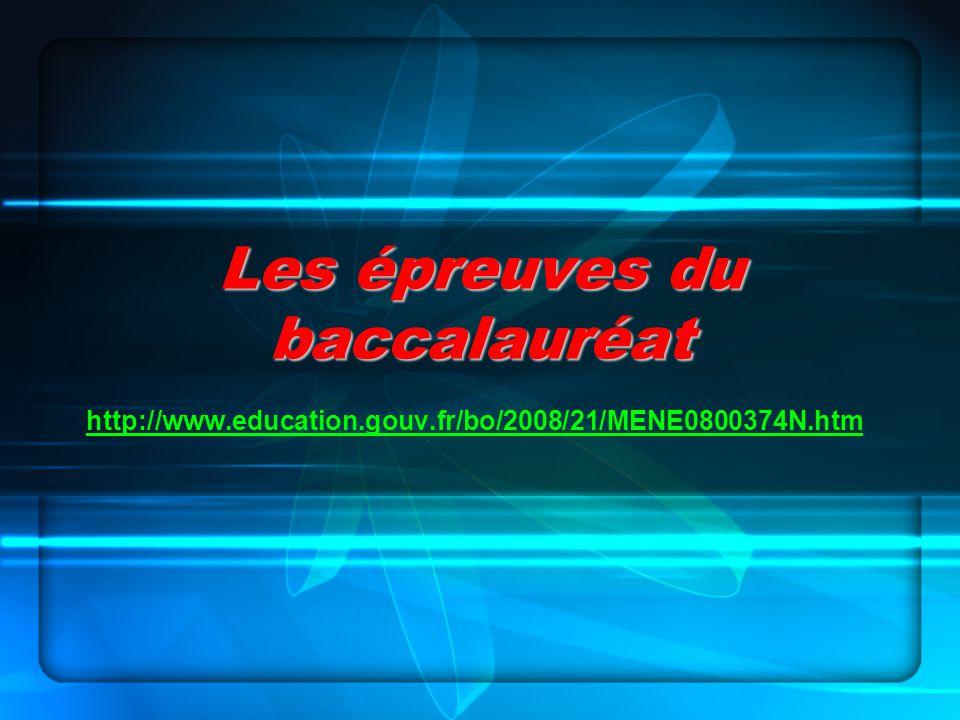 Les épreuves du baccalauréat http://www.education.gouv.fr/bo/2008/21/MENE0800374N.htm