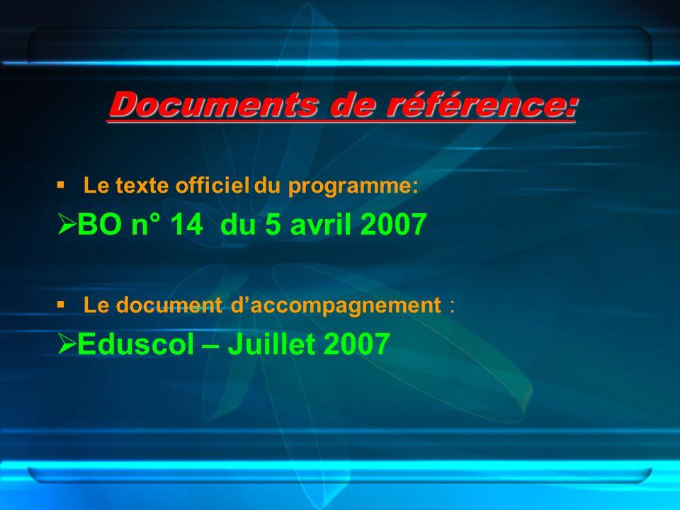 Documents de référence: Le texte officiel du programme: BO n° 14 du 5 avril 2007 Le document daccompagnement : Eduscol – Juillet 2007