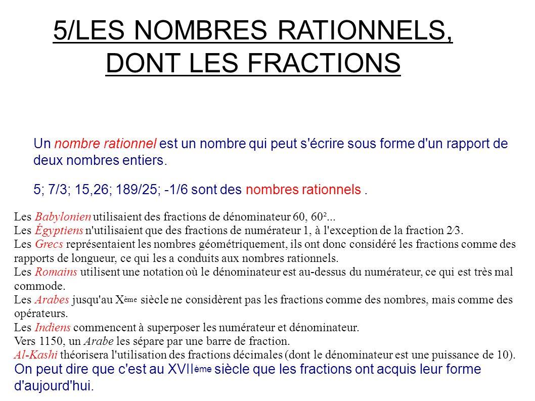 5/LES NOMBRES RATIONNELS, DONT LES FRACTIONS Un nombre rationnel est un nombre qui peut s écrire sous forme d un rapport de deux nombres entiers.