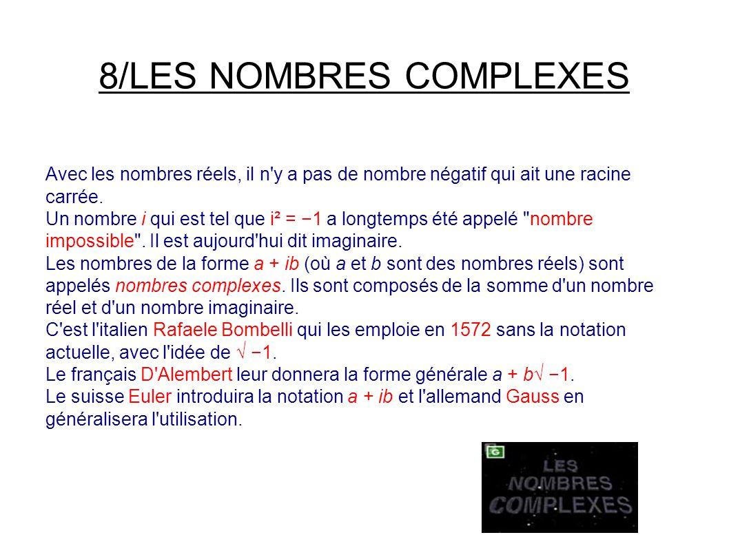 8/LES NOMBRES COMPLEXES Avec les nombres réels, il n y a pas de nombre négatif qui ait une racine carrée.