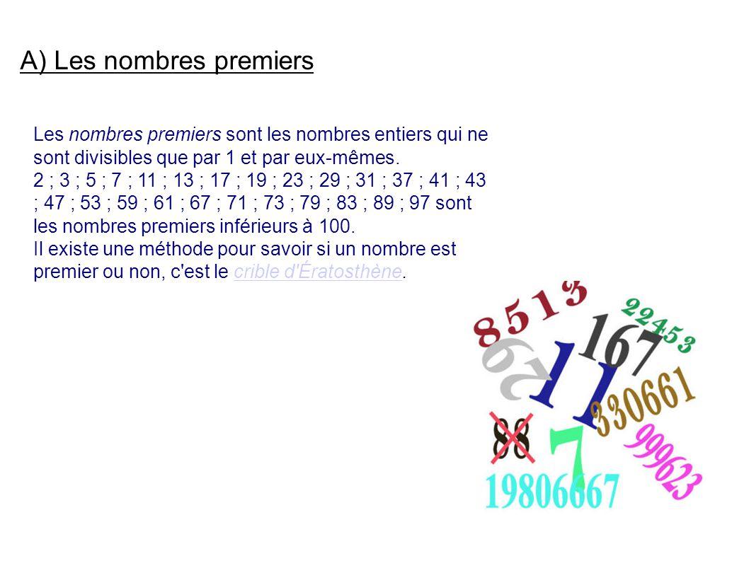A) Les nombres premiers Les nombres premiers sont les nombres entiers qui ne sont divisibles que par 1 et par eux-mêmes.