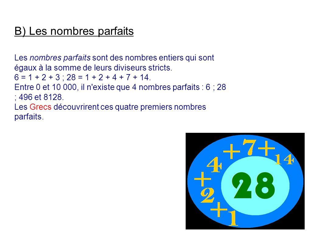 B) Les nombres parfaits Les nombres parfaits sont des nombres entiers qui sont égaux à la somme de leurs diviseurs stricts.