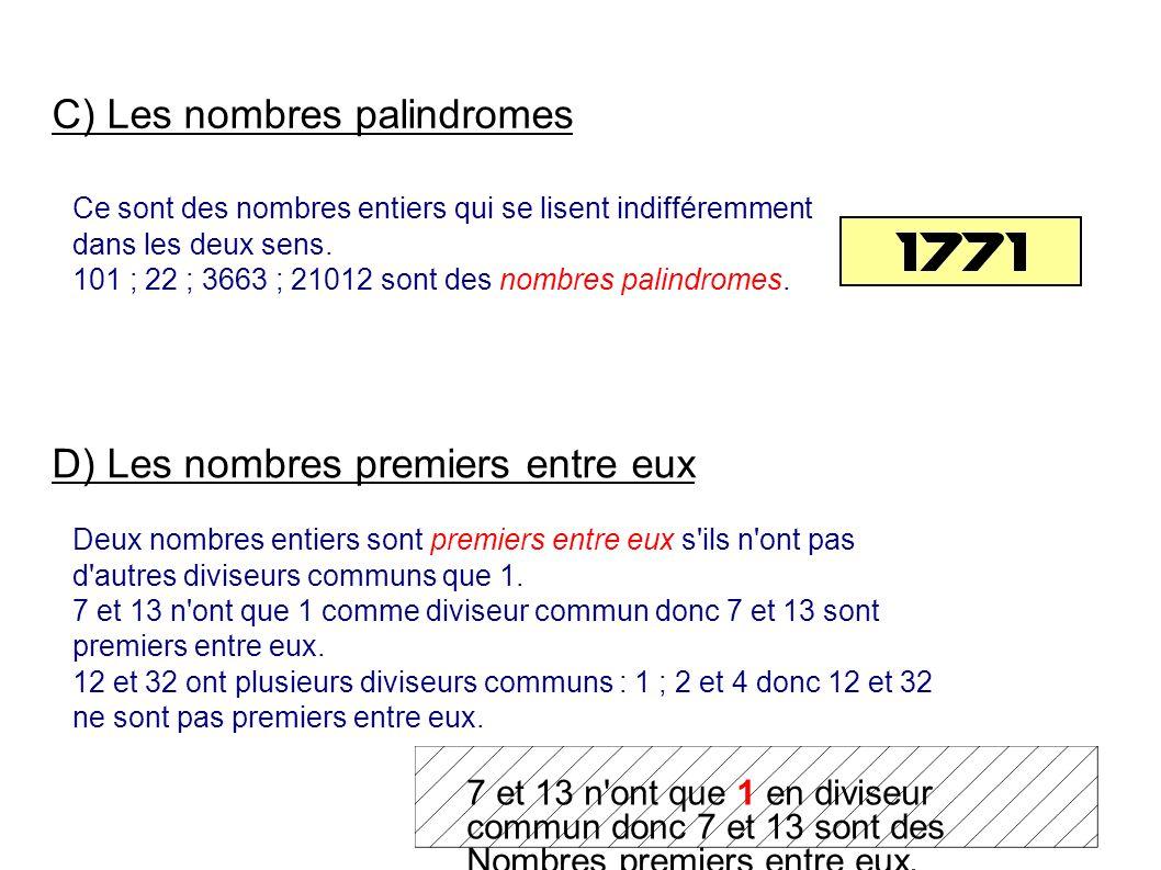 C) Les nombres palindromes Ce sont des nombres entiers qui se lisent indifféremment dans les deux sens.