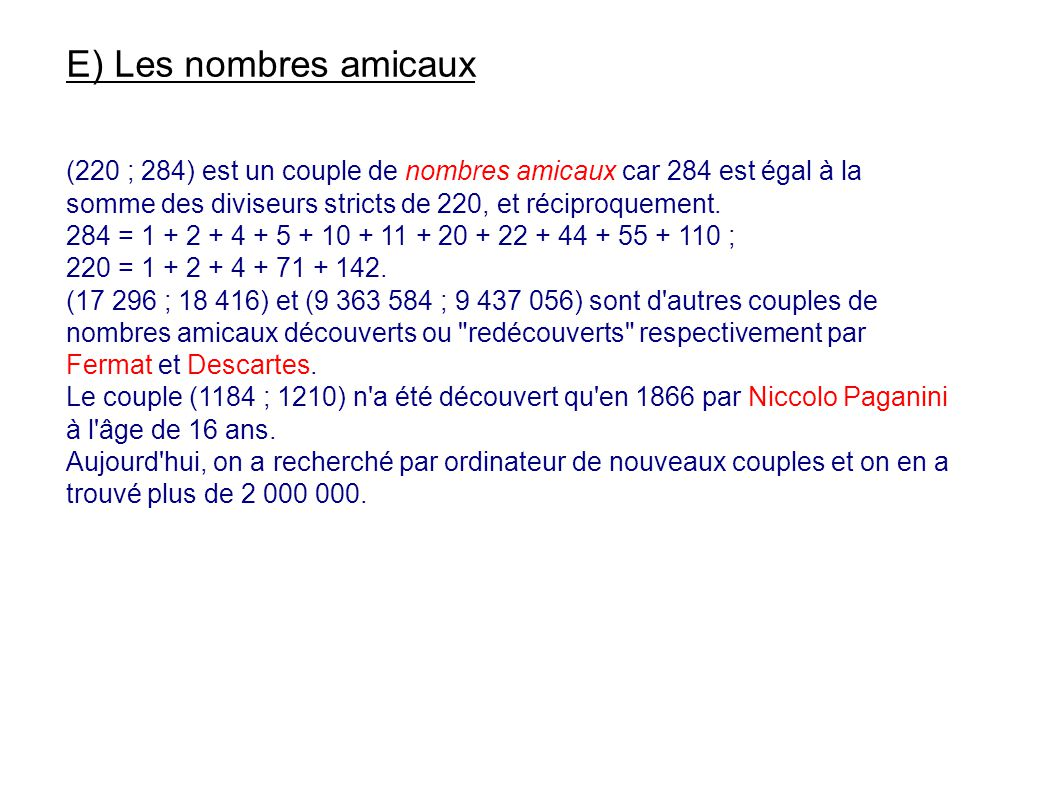 E) Les nombres amicaux (220 ; 284) est un couple de nombres amicaux car 284 est égal à la somme des diviseurs stricts de 220, et réciproquement.