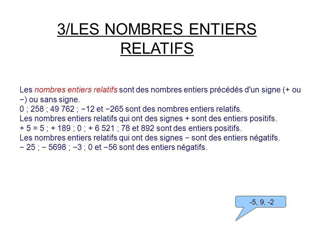 3/LES NOMBRES ENTIERS RELATIFS Les nombres entiers relatifs sont des nombres entiers précédés d un signe (+ ou ) ou sans signe.
