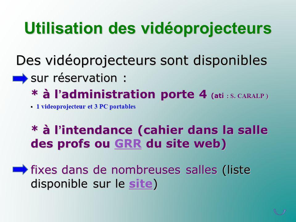 Utilisation des vidéoprojecteurs Des vidéoprojecteurs sont disponibles sur réservation : * à ladministration porte 4 (ati : S. CARALP ) 1 videoproject