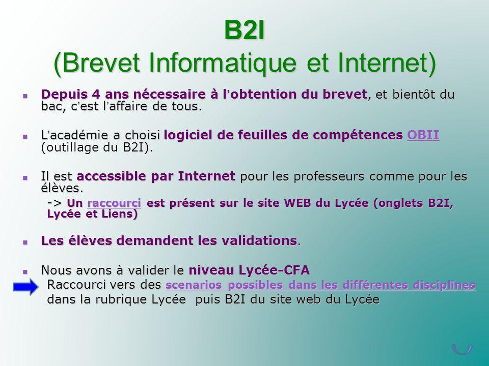 B2I (Brevet Informatique et Internet) Depuis 4 ans nécessaire à lobtention du brevet, et bientôt du bac, cest laffaire de tous. Depuis 4 ans nécessair