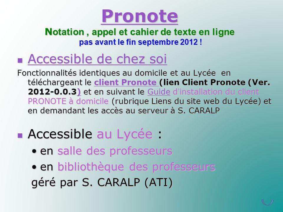 Pronote Pronote N otation, appel et cahier de texte en ligne pas avant le fin septembre 2012 ! Pronote Accessible de chez soi Accessible de chez soi A