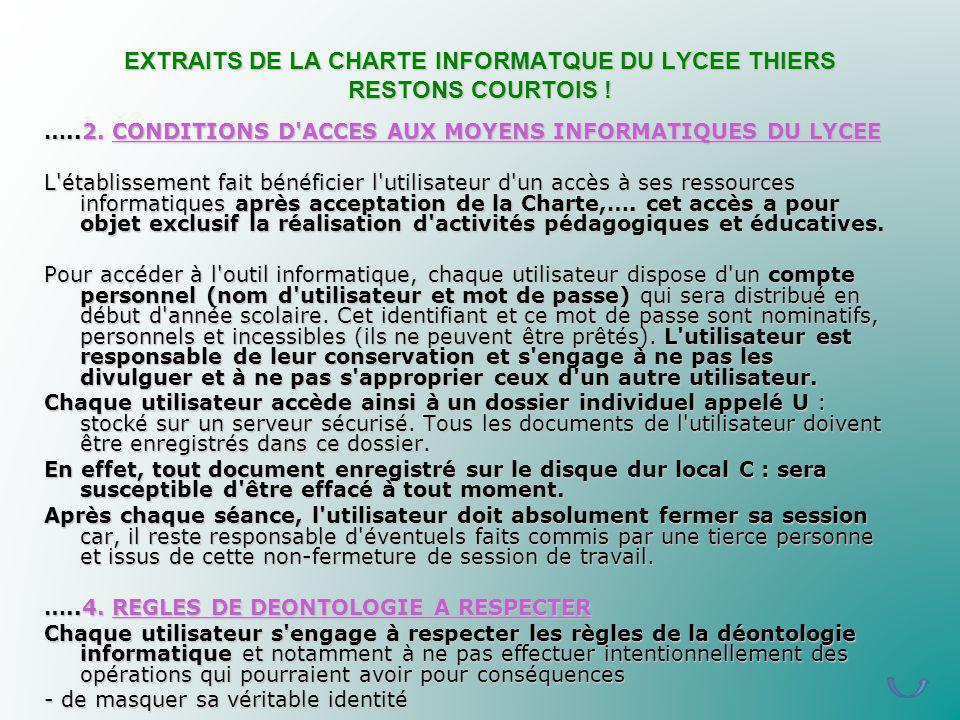 EXTRAITS DE LA CHARTE INFORMATQUE DU LYCEE THIERS RESTONS COURTOIS ! …..2. CONDITIONS D'ACCES AUX MOYENS INFORMATIQUES DU LYCEE L'établissement fait b