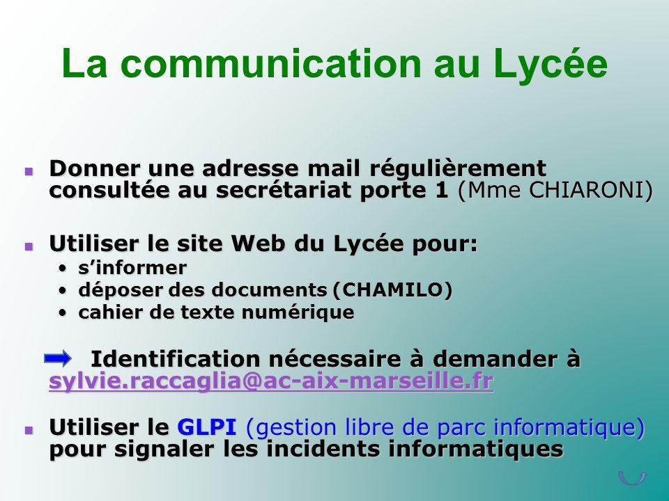 La communication au Lycée Donner une adresse mail régulièrement consultée au secrétariat porte 1 (Mme CHIARONI) Donner une adresse mail régulièrement