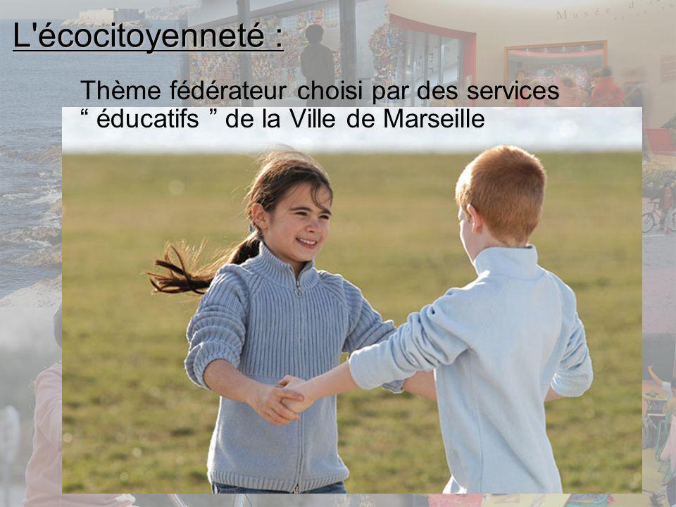 L écocitoyenneté : Thème fédérateur choisi par des services éducatifs de la Ville de Marseille