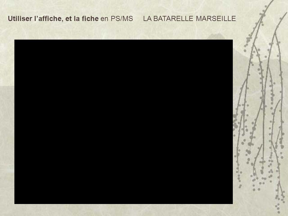 Utiliser laffiche, et la fiche en PS/MS LA BATARELLE MARSEILLE