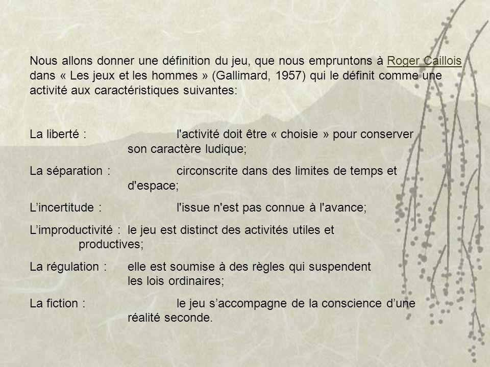 Nous allons donner une définition du jeu, que nous empruntons à Roger Caillois dans « Les jeux et les hommes » (Gallimard, 1957) qui le définit comme