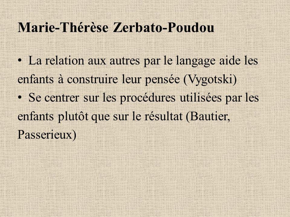 Marie-Thérèse Zerbato-Poudou La relation aux autres par le langage aide les enfants à construire leur pensée (Vygotski) Se centrer sur les procédures
