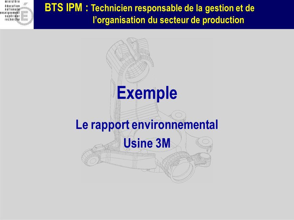BTS IPM : Technicien responsable de la gestion et de lorganisation du secteur de production Exemple Le rapport environnemental Usine 3M