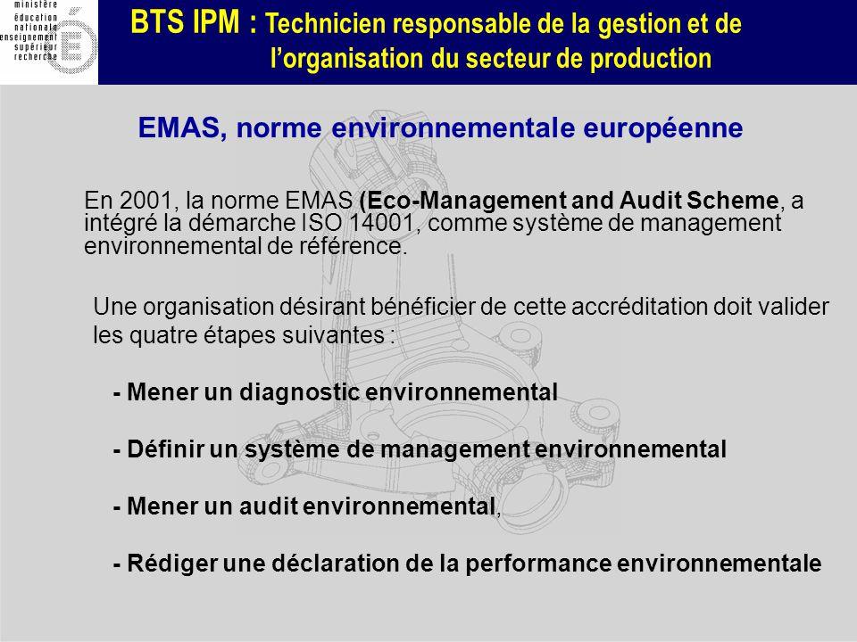 BTS IPM : Technicien responsable de la gestion et de lorganisation du secteur de production En 2001, la norme EMAS (Eco-Management and Audit Scheme, a