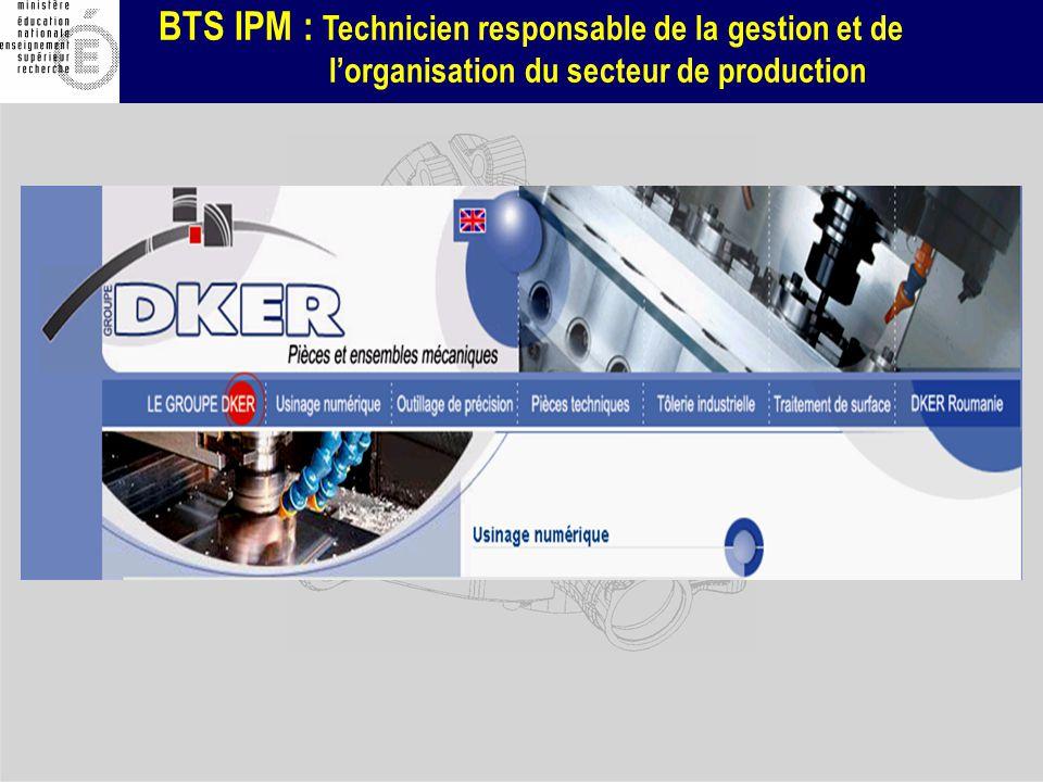 BTS IPM : Technicien responsable de la gestion et de lorganisation du secteur de production Lentreprise concernée fabrique principalement des pièces mécaniques de précision en petites et moyennes séries renouvelables ce qui représente environ 80% du marché.